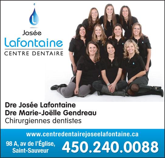 Centre Dentaire Josée Lafontaine (450-240-0088) - Annonce illustrée======= - Dre Josée Lafontaine Dre Marie-Joëlle Gendreau Chirurgiennes dentistes www.centredentairejoseelafontaine.ca 98 A, av de l Église, 450.240.0088 Saint-Sauveur