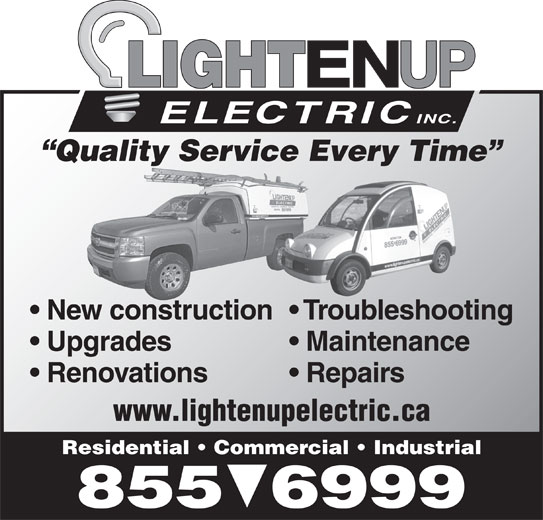 Lighten Up Electric Inc (506-855-6999) - Display Ad - Quality Service Every Time New construction  Troubleshooting Upgrades Maintenance Renovations Repairs www.lightenupelectric.ca Residential   Commercial   Industrial 855  6999