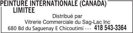 Vitrerie Commerciale Du Saguenay Lac St-Jean (418-543-3364) - Display Ad - PEINTURE INTERNATIONALE (CANADA) LIMITEEPEINTURE INTERNATIONALE (CANADA) Distribué par Vitrerie Commerciale du Sag-Lac Inc 418 543-3364 680 Bd du Saguenay E Chicoutimi --- PEINTURE INTERNATIONALE (CANADA) LIMITEEPEINTURE INTERNATIONALE (CANADA) Distribué par Vitrerie Commerciale du Sag-Lac Inc 418 543-3364 680 Bd du Saguenay E Chicoutimi ---