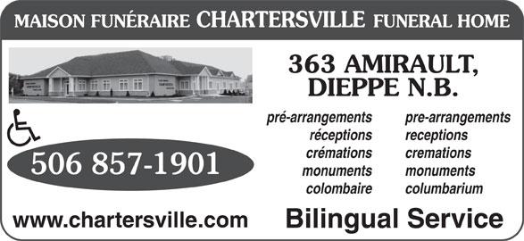 Chartersville Funeral Home Ltd (506-857-1901) - Display Ad - crémations cremations 506 857-1901 monuments colombaire columbarium www.chartersville.com Bilingual Service 363 AMIRAULT, DIEPPE N.B. pré-arrangements pre-arrangements réceptions receptions