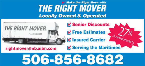 The Right Mover (506-856-8682) - Display Ad - Locally Owned & Operated Senior Discounts Free Estimates 27th Insured Carrier Serving the Maritimes rightmovernb.aibn.com 506-856-8682