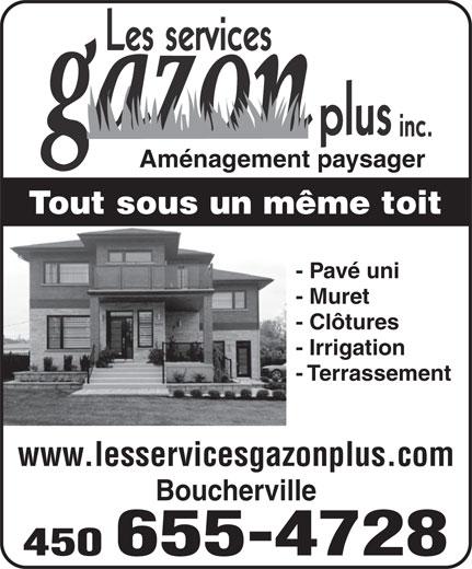Les Services Gazon Plus Inc (450-655-4728) - Annonce illustrée======= - Aménagement paysager Tout sous un même toit - Pavé uni - Muret - Clôtures - Irrigation - Terrassement www.lesservicesgazonplus.com Boucherville 450 655-4728