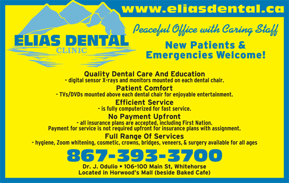 Elias Dental Clinic (867-393-3700) - Display Ad - Peaceful Office with Caring Staff 867-393-3700 www.eliasdental.ca