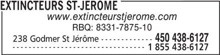 Extincteurs St-Jérôme (450-438-6127) - Annonce illustrée======= - EXTINCTEURS ST-JEROME www.extincteurstjerome.com RBQ: 8331-7875-10 450 438-6127 238 Godmer St Jérôme ------------- 1 855 438-6127 ---------------------------------