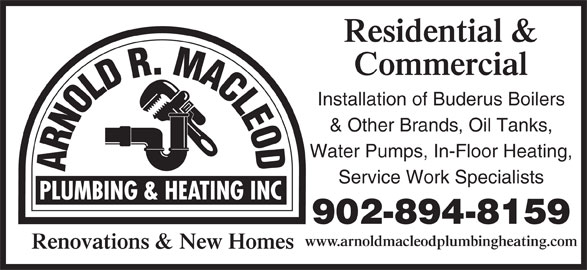 Arnold R. Macleod Plumbing And Heating Inc (902-894-8159) - Display Ad - Water Pumps, In-Floor Heating, Service Work Specialists 902-894-8159 www.arnoldmacleodplumbingheating.com Renovations & New Homes Residential & Commercial Installation of Buderus Boilers & Other Brands, Oil Tanks,