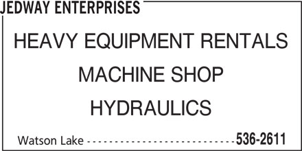 Jedway Enterprises (867-536-2611) - Display Ad - JEDWAY ENTERPRISES HEAVY EQUIPMENT RENTALS MACHINE SHOP HYDRAULICS 536-2611 Watson Lake ---------------------------