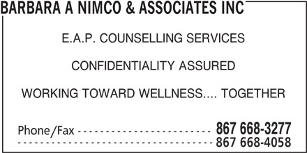 Barbara A Nimco & Associates Inc (867-668-4058) - Display Ad - BARBARA A NIMCO & ASSOCIATES INC E.A.P. COUNSELLING SERVICES CONFIDENTIALITY ASSURED WORKING TOWARD WELLNESS.... TOGETHER 867 668-3277 Phone/Fax ------------------------ ----------------------------------- 867 668-4058