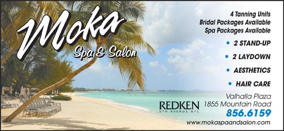 Moka Spa & Salon (506-856-6159) - Display Ad - 4 Tanning Units Bridal Packages Available Spa Packages Available 2 STAND-UP 2 LAYDOWN AESTHETICS HAIR CARE Valhalla Plaza 1855 Mountain Road 856.6159 www.mokaspaandsalon.com