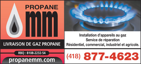 Propane M & M (418-877-4623) - Annonce illustrée======= - Installation d appareils au gaz Service de réparation LIVRAISON DE GAZ PROPANE Résidentiel, commercial, industriel et agricole. RBQ : 8108-2232-54 (418) 877-4623 propanemm.com