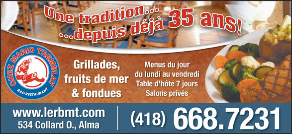 Bar-Restaurant Chez Mario Tremblay (418-668-7231) - Annonce illustrée======= - fruits de mer Table d'hôte 7 jours Salons privés & fondues www.lerbmt.com 418 534 Collard O., Alma 668.7231 Menus du jour Grillades, du lundi au vendredi