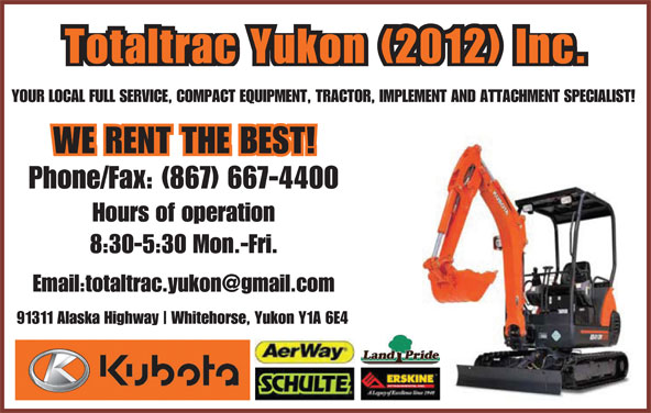 Totaltrac Yukon (2012) Inc (867-667-4400) - Display Ad - Totaltrac Yukon (2012) Inc. YOUR LOCAL FULL SERVICE, COMPACT EQUIPMENT, TRACTOR, IMPLEMENT AND ATTACHMENT SPECIALIST! Phone/Fax: (867) 667-4400 Hours of operation 8:30-5:30 Mon.-Fri. 91311 Alaska Highway Whitehorse, Yukon Y1A 6E4 Totaltrac Yukon (2012) Inc. YOUR LOCAL FULL SERVICE, COMPACT EQUIPMENT, TRACTOR, IMPLEMENT AND ATTACHMENT SPECIALIST! Phone/Fax: (867) 667-4400 Hours of operation 8:30-5:30 Mon.-Fri. 91311 Alaska Highway Whitehorse, Yukon Y1A 6E4