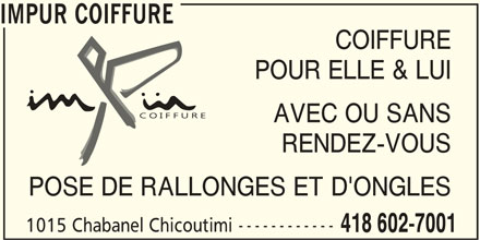 Impür Coiffure (418-602-7001) - Annonce illustrée======= - IMPUR COIFFURE COIFFURE POUR ELLE & LUI AVEC OU SANS RENDEZ-VOUS POSE DE RALLONGES ET D'ONGLES ------------ 1015 Chabanel Chicoutimi 418 602-7001