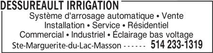 Dessureault Irrigation (514-233-1319) - Annonce illustrée======= - DESSUREAULT IRRIGATION Ste-Marguerite-du-Lac-Masson ------ Système d'arrosage automatique   Vente Installation   Service   Résidentiel Commercial   Industriel   Éclairage bas voltage 514 233-1319