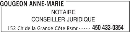 Gougeon Anne-Marie (450-433-0354) - Annonce illustrée======= - GOUGEON ANNE-MARIE NOTAIRE CONSEILLER JURIDIQUE ----- 450 433-0354 152 Ch de la Grande Côte Rsmr