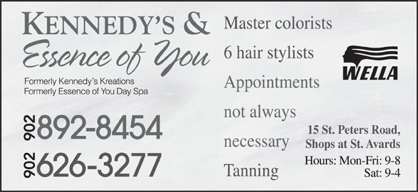 Kennedy's & Essence Of You Day Spa (902-892-8454) - Display Ad - 6 hair stylists Appointments not always 15 St. Peters Road, necessary Shops at St. Avards Tanning Master colorists