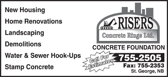 Risers Concrete Rings Ltd (506-755-2505) - Display Ad - Home Renovations Landscaping Concrete Rings Ltd. Demolitions CONCRETE FOUNDATION Water & Sewer Hook-Ups Stamp Concrete St. George, NB New Housing