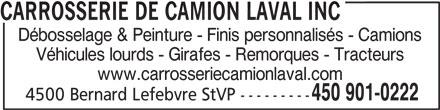 Carrosserie de Camion Laval Inc (450-901-0222) - Annonce illustrée======= - Véhicules lourds - Girafes - Remorques - Tracteurs Débosselage & Peinture - Finis personnalisés - Camions www.carrosseriecamionlaval.com 450 901-0222 4500 Bernard Lefebvre StVP --------- CARROSSERIE DE CAMION LAVAL INC