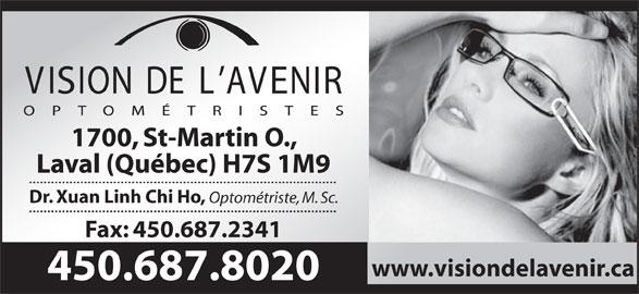 Vision De L'Avenir Optometristes (450-687-8020) - Annonce illustrée======= - 1700, St-Martin O., Fax: 450.687.2341 www.visiondelavenir.ca 450.687.8020 Laval (Québec) H7S 1M9 Dr. Xuan Linh Chi Ho, Optométriste, M. Sc.