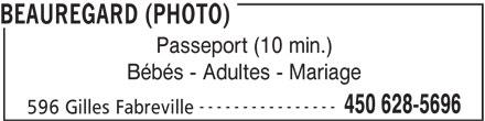 BeauRegard (photo) (450-628-5696) - Annonce illustrée======= - BEAUREGARD (PHOTO) Passeport (10 min.) Bébés - Adultes - Mariage ---------------- 450 628-5696 596 Gilles Fabreville