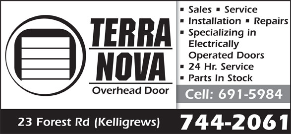 Terra Nova Overhead Door (709-744-2061) - Display Ad - Sales   Service Installation   Repairs Specializing in Electrically Operated Doors 24 Hr. Service Parts In Stock Cell: 691-5984 23 Forest Rd (Kelligrews) 744-2061