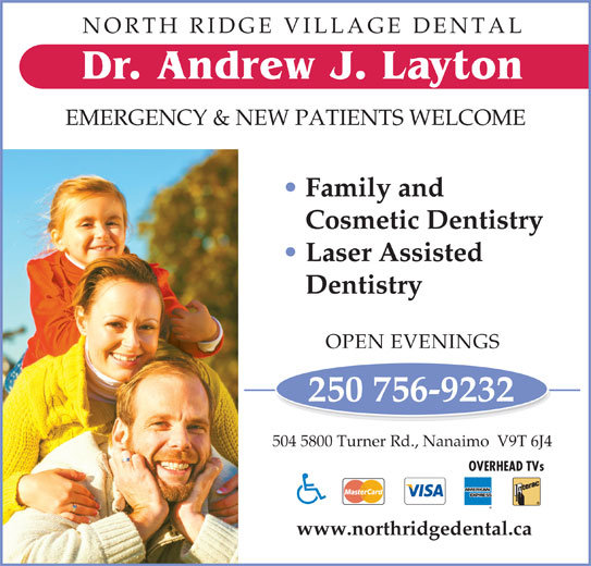 North Ridge Village Dental (250-756-9232) - Display Ad - EMERGENCY & NEW PATIENTS WELCOME Family and Cosmetic Dentistry Laser Assisted Dentistry OPEN EVENINGS 250 756-9232 504 5800 Turner Rd., Nanaimo  V9T 6J4 OVERHEAD TVs www.northridgedental.ca NORTH RIDGE VILLAGE DENTAL Dr. Andrew J. Layton