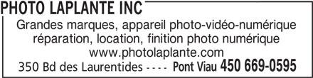 Photo Laplante Inc (450-669-0595) - Annonce illustrée======= - Grandes marques, appareil photo-vidéo-numérique réparation, location, finition photo numérique www.photolaplante.com Pont Viau 450 669-0595 350 Bd des Laurentides ---- PHOTO LAPLANTE INC
