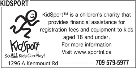 Kidsport (709-579-5977) - Annonce illustrée======= - KidSport  is a children's charity that provides financial assistance for registration fees and equipment to kids aged 18 and under. KIDSPORT For more information Visit www.sportnl.ca 709 579-5977 1296 A Kenmount Rd --------------