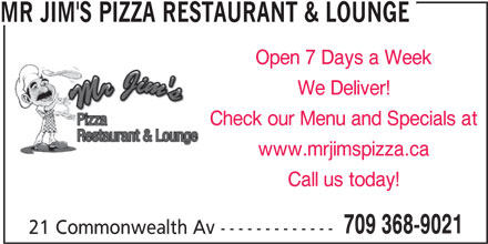 Mr Jim's Pizza Restaurant & Lounge (709-368-9021) - Annonce illustrée======= - MR JIM'S PIZZA RESTAURANT & LOUNGE Open 7 Days a Week We Deliver! Check our Menu and Specials at www.mrjimspizza.ca Call us today! 709 368-9021 21 Commonwealth Av -------------