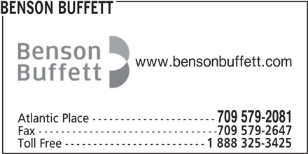 Benson Buffett (709-579-2081) - Display Ad - BENSON BUFFETT www.bensonbuffett.com 709 579-2081 Atlantic Place ---------------------- Fax -------------------------------- 709 579-2647 Toll Free ------------------------- 1 888 325-3425