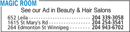 Magic Room (204-943-6702) - Display Ad - See our Ad in Beauty & Hair Salons 652 Leila -------------------------- 204 339-3058 1615 St Mary's Rd ----------------- 204 254-3541 264 Edmonton St Winnipeg -------- 204 943-6702 MAGIC ROOM