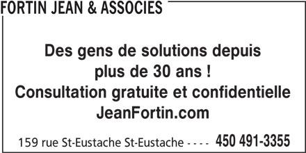 Jean Fortin & Associés (450-491-3355) - Annonce illustrée======= - JeanFortin.com 450 491-3355 159 rue St-Eustache St-Eustache ---- FORTIN JEAN & ASSOCIES Des gens de solutions depuis plus de 30 ans ! Consultation gratuite et confidentielle