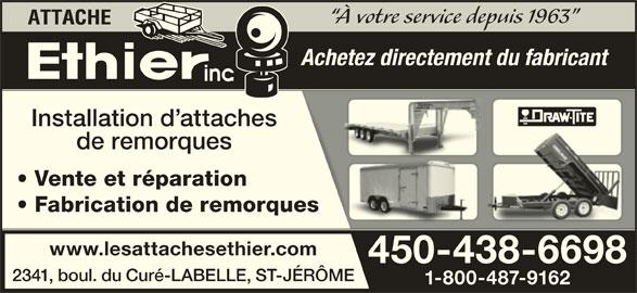 Les Attaches Éthier Inc (450-438-6698) - Annonce illustrée======= - Fabrication de remorquesorques www.lesattachesethier.comr.com 450-438-669845 66980-438- 2341, boul. du Curé-LABELLE, ST-JÉRÔMET-JÉRÔME 1-800-487-9162 162-800-487-9 Vente et réparation À votre service depuis 1963 Achetez directement du fabricant Installation d attacheshes de remorques