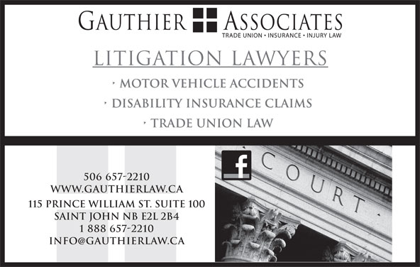 David G. Gauthier (506-657-2210) - Display Ad - Litigation Lawyers Motor Vehicle Accidents Disability Insurance Claims trade union law 506 657-2210 www.GauthierLaw.ca 115 Prince William St. Suite 100 Saint John NB E2L 2B4 1 888 657-2210 INFO GAUTHIERLAW.CA