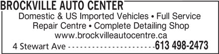 Brockville Auto Center (613-498-2473) - Display Ad - BROCKVILLE AUTO CENTER Domestic & US Imported Vehicles  Full Service Repair Centre  Complete Detailing Shop www.brockvilleautocentre.ca 613 498-2473 4 Stewart Ave ----------------------