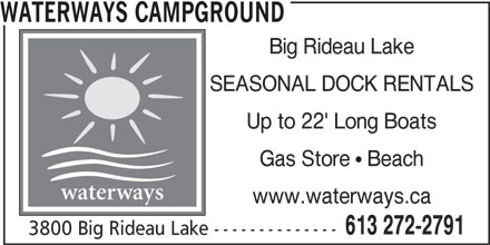 Waterways Campground (613-272-2791) - Annonce illustrée======= - Gas Store  Beach waterways www.waterways.ca 613 272-2791 3800 Big Rideau Lake -------------- WATERWAYS CAMPGROUND Big Rideau Lake SEASONAL DOCK RENTALS Up to 22' Long Boats