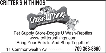 Critter's N Things (709-368-8660) - Display Ad - 11 Commonwealth Av -------------- CRITTER'S N THINGS Pet Supply Store-Doggie U Wash-Reptiles www.crittersnthings.com Bring Your Pets In And Shop Together! 709 368-8660