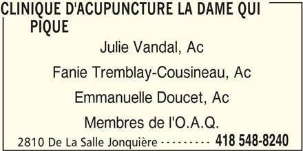 Clinique D'Acupuncture La Dame Qui Pique (418-548-8240) - Annonce illustrée======= - 2810 De La Salle Jonquière CLINIQUE D'ACUPUNCTURE LA DAME QUI Julie Vandal, Ac Fanie Tremblay-Cousineau, Ac Emmanuelle Doucet, Ac Membres de l'O.A.Q. CLINIQUE D'ACUPUNCTURE LA DAME QUI PIQUE --------- 418 548-8240