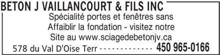 Béton J. Vaillancourt & Fils Inc (450-965-0166) - Annonce illustrée======= - Affaiblir la fondation - visitez notre Site au www.sciagedebetonjv.ca ------------- 450 965-0166 578 du Val D'Oise Terr BETON J VAILLANCOURT & FILS INC Spécialité portes et fenêtres sans