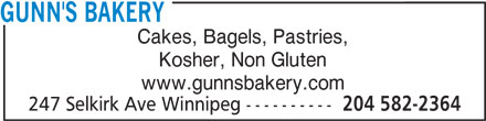 Gunn's Bakery (204-582-2364) - Display Ad - GUNN'S BAKERY Cakes, Bagels, Pastries, Kosher, Non Gluten www.gunnsbakery.com 247 Selkirk Ave Winnipeg ---------- 204 582-2364
