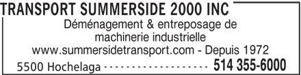 Summerside Transport & Rigging 2000 (514-355-6000) - Annonce illustrée======= - Déménagement & entreposage de machinerie industrielle www.summersidetransport.com - Depuis 1972 ------------------- 514 355-6000 5500 Hochelaga TRANSPORT SUMMERSIDE 2000 INC
