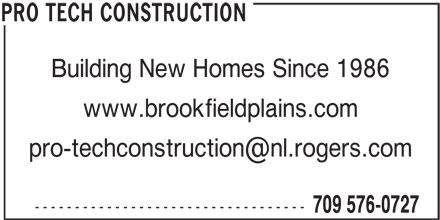 Pro Tech Construction (709-576-0727) - Display Ad - Building New Homes Since 1986 www.brookfieldplains.com ---------------------------------- 709 576-0727 PRO TECH CONSTRUCTION Building New Homes Since 1986 www.brookfieldplains.com ---------------------------------- 709 576-0727 PRO TECH CONSTRUCTION