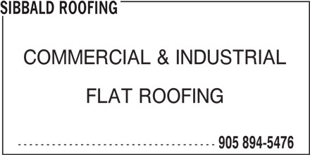 Sibbald Roofing (905-894-5476) - Display Ad - SIBBALD ROOFING COMMERCIAL & INDUSTRIAL FLAT ROOFING ----------------------------------- 905 894-5476