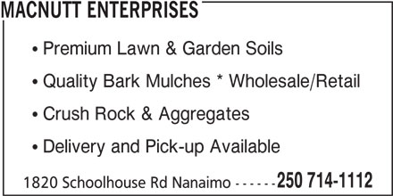 MacNutt Enterprises (250-714-1112) - Display Ad - MACNUTT ENTERPRISES  Premium Lawn & Garden Soils  Quality Bark Mulches * Wholesale/Retail  Crush Rock & Aggregates  Delivery and Pick-up Available 250 714-1112 1820 Schoolhouse Rd Nanaimo ------