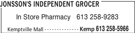 Jonsson's Independent Grocer (613-258-5966) - Display Ad - -------------- Kemp 613 258-5966 Kemptville Mall JONSSON'S INDEPENDENT GROCER In Store Pharmacy   613 258-9283 -------------- Kemp 613 258-5966 Kemptville Mall JONSSON'S INDEPENDENT GROCER In Store Pharmacy   613 258-9283