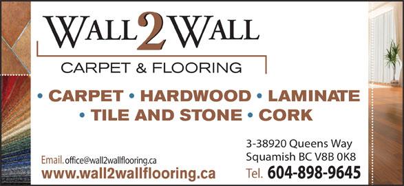 Wall 2 Wall Carpet & Flooring (604-898-9645) - Display Ad - ALL CARPET & FLOORING CARPET   HARDWOOD   LAMINATE TILE AND STONE   CORK 3-38920 Queens Way Squamish BC V8B 0K8 Tel. 604-898-9645 www.wall2wallflooring.ca