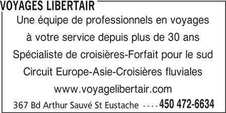Voyages Libertair (450-472-6634) - Annonce illustrée======= - VOYAGES LIBERTAIR Une équipe de professionnels en voyages à votre service depuis plus de 30 ans Spécialiste de croisières-Forfait pour le sud Circuit Europe-Asie-Croisières fluviales www.voyagelibertair.com 450 472-6634 367 Bd Arthur Sauvé St Eustache ----