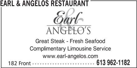 Earl & Angelos Restaurant (613-962-1182) - Annonce illustrée======= - EARL & ANGELOS RESTAURANT Great Steak - Fresh Seafood Complimentary Limousine Service www.earl-angelos.com 613 962-1182 182 Front -------------------------