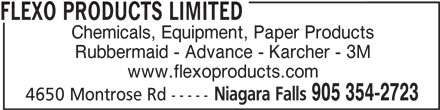 Flexo Products Limited (905-354-2723) - Display Ad - FLEXO PRODUCTS LIMITED Chemicals, Equipment, Paper Products Rubbermaid - Advance - Karcher - 3M www.flexoproducts.com Niagara Falls 905 354-2723 4650 Montrose Rd -----