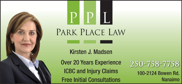 Park Place Law (250-758-7758) - Display Ad - Nanaimo Free Initial Consultations Kirsten J. Madsen Over 20 Years Experience 250-758-7758 ICBC and Injury Claims 100-2124 Bowen Rd.