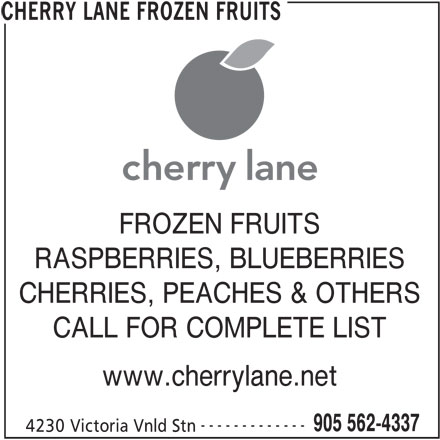 Cherry Lane Frozen Fruits (905-562-4337) - Display Ad - FROZEN FRUITS RASPBERRIES, BLUEBERRIES CHERRIES, PEACHES & OTHERS CALL FOR COMPLETE LIST www.cherrylane.net ------------- 905 562-4337 4230 Victoria Vnld Stn CHERRY LANE FROZEN FRUITS
